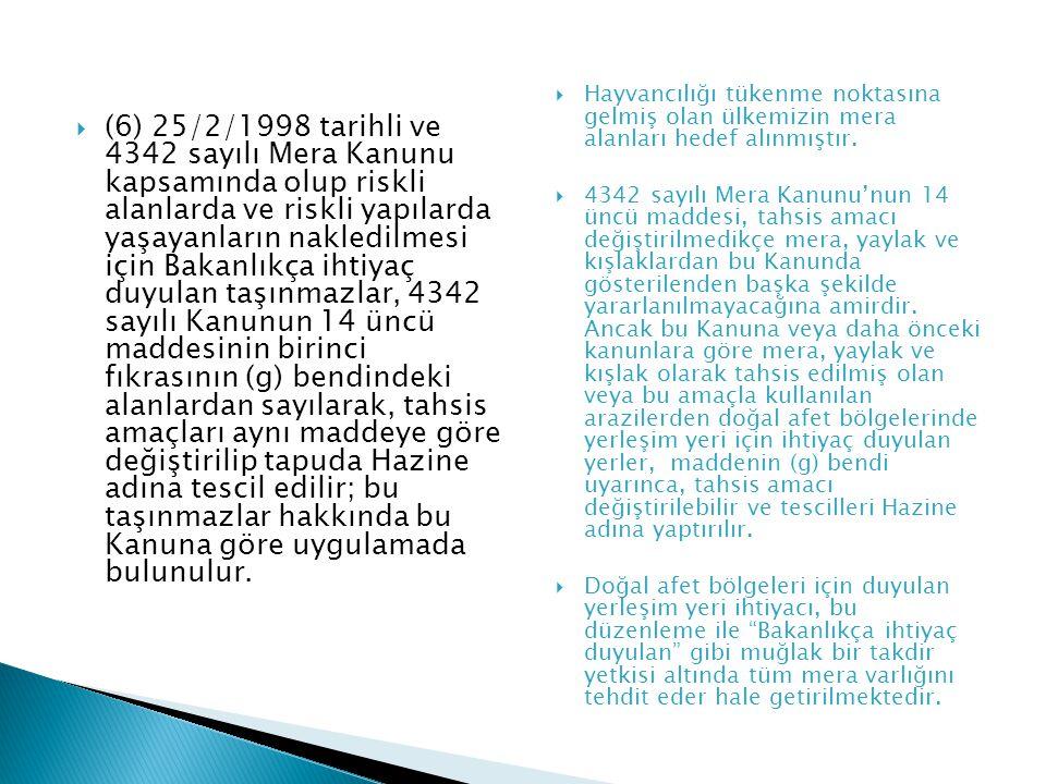  (6) 25/2/1998 tarihli ve 4342 sayılı Mera Kanunu kapsamında olup riskli alanlarda ve riskli yapılarda yaşayanların nakledilmesi için Bakanlıkça ihti