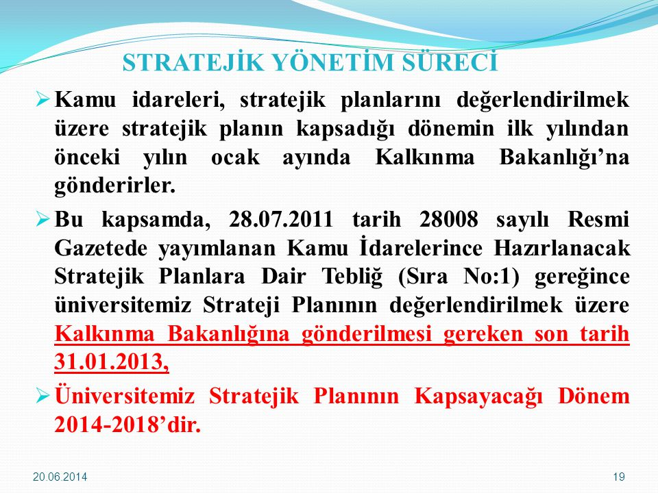 20.06.201419 STRATEJİK YÖNETİM SÜRECİ  Kamu idareleri, stratejik planlarını değerlendirilmek üzere stratejik planın kapsadığı dönemin ilk yılından ön