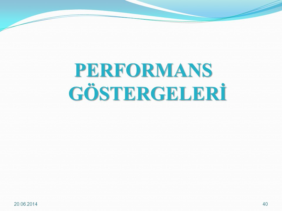 20.06.201440 PERFORMANS GÖSTERGELERİ