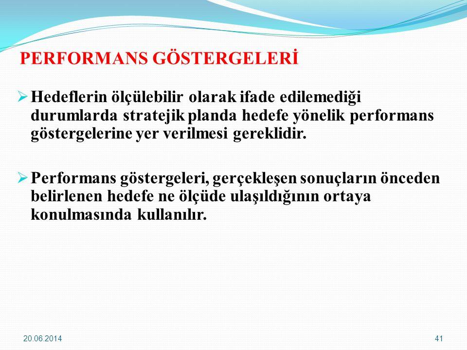 20.06.201441 PERFORMANS GÖSTERGELERİ  Hedeflerin ölçülebilir olarak ifade edilemediği durumlarda stratejik planda hedefe yönelik performans göstergel