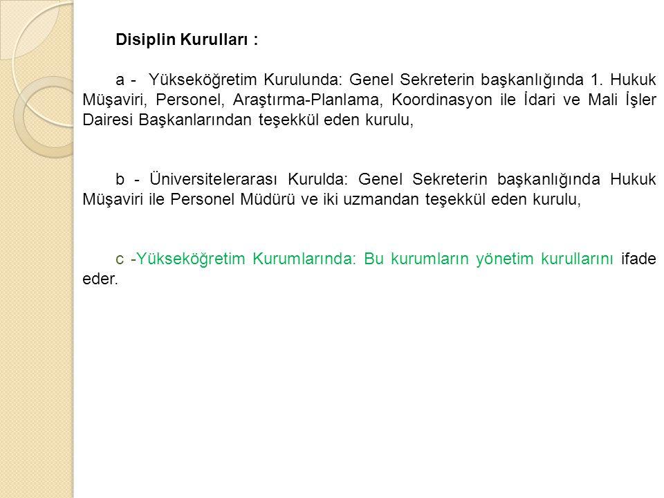 Disiplin Kurulları : a - Yükseköğretim Kurulunda: Genel Sekreterin başkanlığında 1.