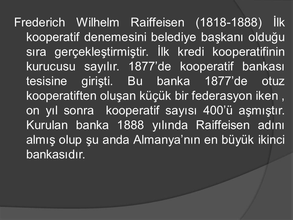 Frederich Wilhelm Raiffeisen (1818-1888) İlk kooperatif denemesini belediye başkanı olduğu sıra gerçekleştirmiştir. İlk kredi kooperatifinin kurucusu
