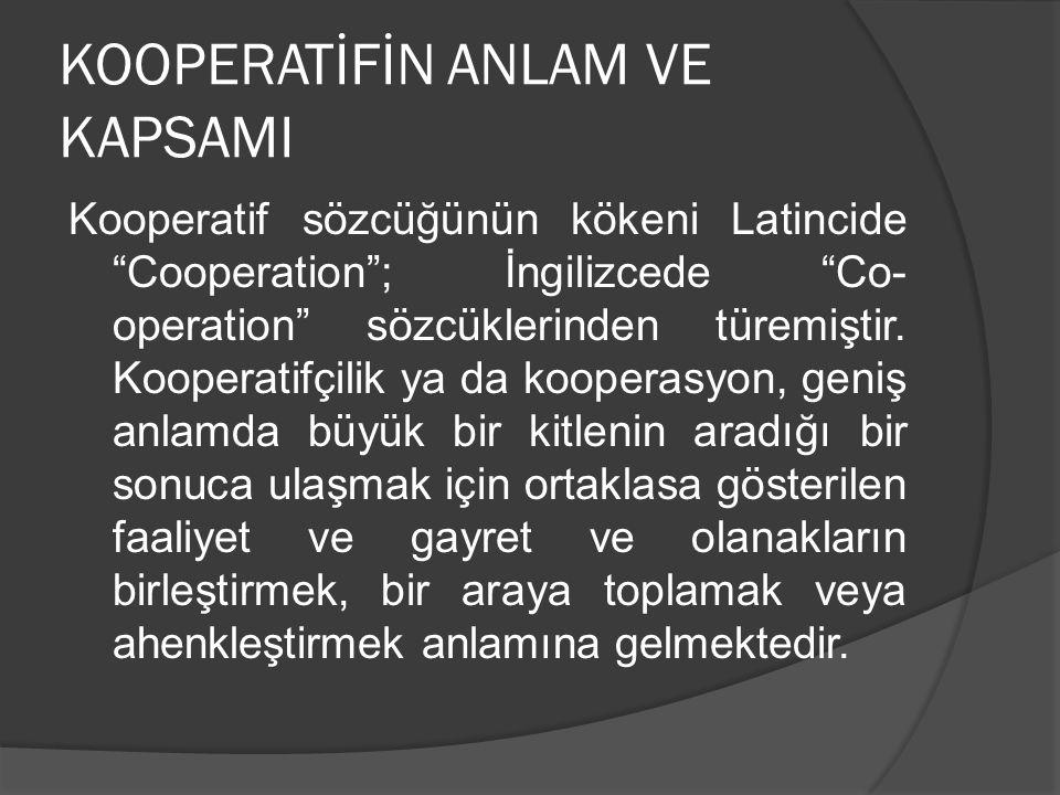 """KOOPERATİFİN ANLAM VE KAPSAMI Kooperatif sözcüğünün kökeni Latincide """"Cooperation""""; İngilizcede """"Co- operation"""" sözcüklerinden türemiştir. Kooperatifç"""