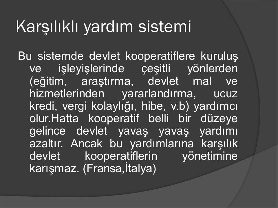 Karşılıklı yardım sistemi Bu sistemde devlet kooperatiflere kuruluş ve işleyişlerinde çeşitli yönlerden (eğitim, araştırma, devlet mal ve hizmetlerind