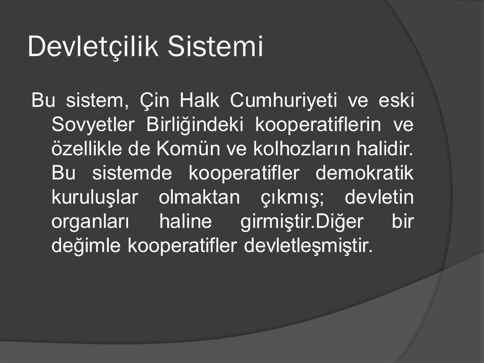 Devletçilik Sistemi Bu sistem, Çin Halk Cumhuriyeti ve eski Sovyetler Birliğindeki kooperatiflerin ve özellikle de Komün ve kolhozların halidir. Bu si