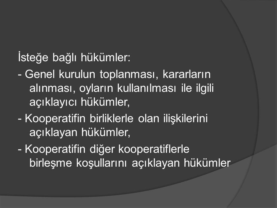 İsteğe bağlı hükümler: - Genel kurulun toplanması, kararların alınması, oyların kullanılması ile ilgili açıklayıcı hükümler, - Kooperatifin birliklerl