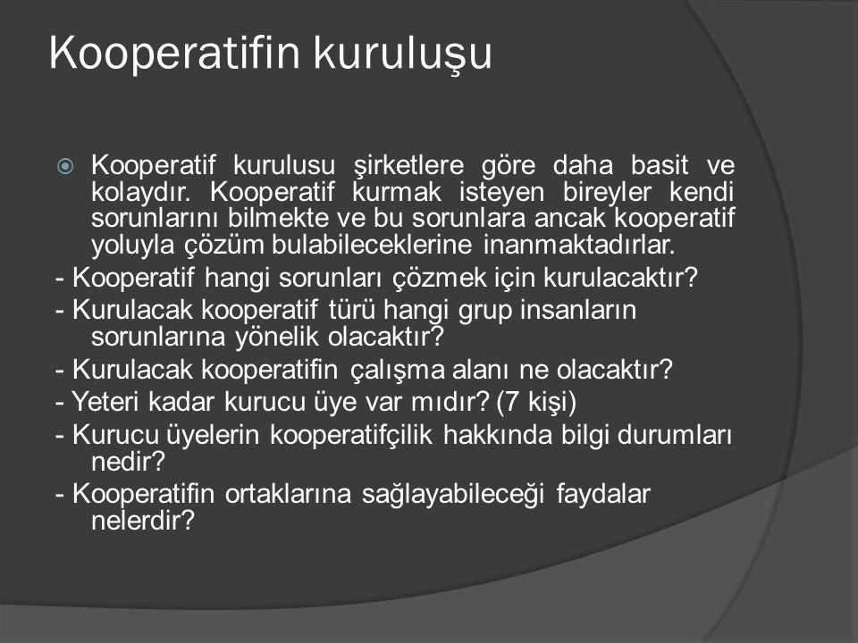 Kooperatifin kuruluşu  Kooperatif kurulusu şirketlere göre daha basit ve kolaydır. Kooperatif kurmak isteyen bireyler kendi sorunlarını bilmekte ve b