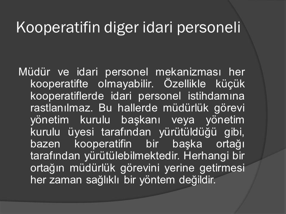 Kooperatifin diger idari personeli Müdür ve idari personel mekanizması her kooperatifte olmayabilir. Özellikle küçük kooperatiflerde idari personel is