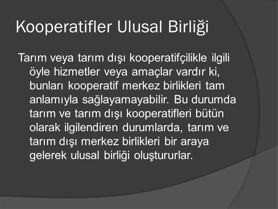 Kooperatifler Ulusal Birliği Tarım veya tarım dışı kooperatifçilikle ilgili öyle hizmetler veya amaçlar vardır ki, bunları kooperatif merkez birlikler