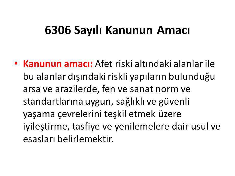 6306 Sayılı Kanunun Amacı • Kanunun amacı: Afet riski altındaki alanlar ile bu alanlar dışındaki riskli yapıların bulunduğu arsa ve arazilerde, fen ve