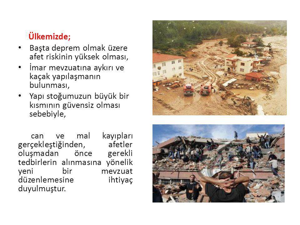 Ülkemizde; • Başta deprem olmak üzere afet riskinin yüksek olması, • İmar mevzuatına aykırı ve kaçak yapılaşmanın bulunması, • Yapı stoğumuzun büyük b