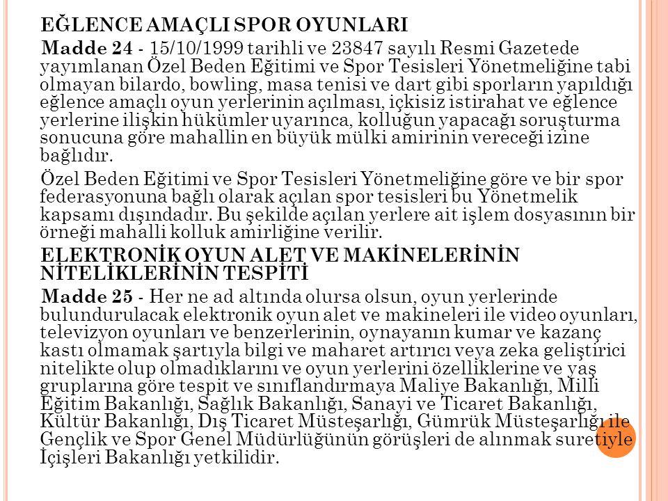 EĞLENCE AMAÇLI SPOR OYUNLARI Madde 24 - 15/10/1999 tarihli ve 23847 sayılı Resmi Gazetede yayımlanan Özel Beden Eğitimi ve Spor Tesisleri Yönetmeliğin