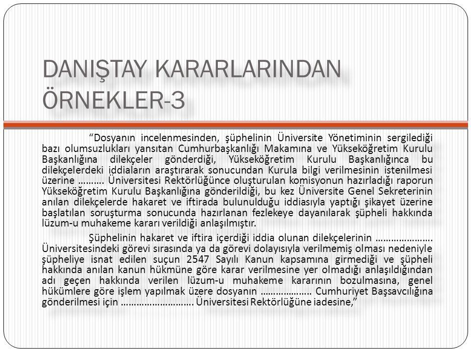 """DANIŞTAY KARARLARINDAN ÖRNEKLER-3 """"Dosyanın incelenmesinden, şüphelinin Üniversite Yönetiminin sergilediği bazı olumsuzlukları yansıtan Cumhurbaşkanlı"""