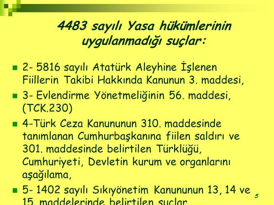 5 4483 sayılı Yasa hükümlerinin uygulanmadığı suçlar:  2- 5816 sayılı Atatürk Aleyhine İşlenen Fiillerin Takibi Hakkında Kanunun 3.