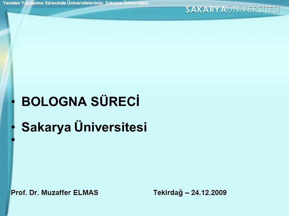 •BOLOGNA SÜRECİ •Sakarya Üniversitesi • Prof. Dr. Muzaffer ELMAS Tekirdağ – 24.12.2009 Yeniden Yapılanma Sürecinde Üniversitelerimiz: Sakarya Üniversi