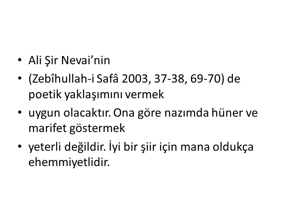 • Ali Şir Nevai'nin • (Zebîhullah-i Safâ 2003, 37-38, 69-70) de poetik yaklaşımını vermek • uygun olacaktır. Ona göre nazımda hüner ve marifet gösterm