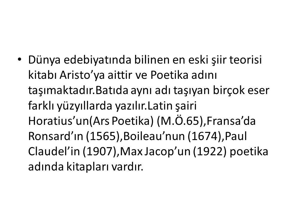 • Dünya edebiyatında bilinen en eski şiir teorisi kitabı Aristo'ya aittir ve Poetika adını taşımaktadır.Batıda aynı adı taşıyan birçok eser farklı yüz