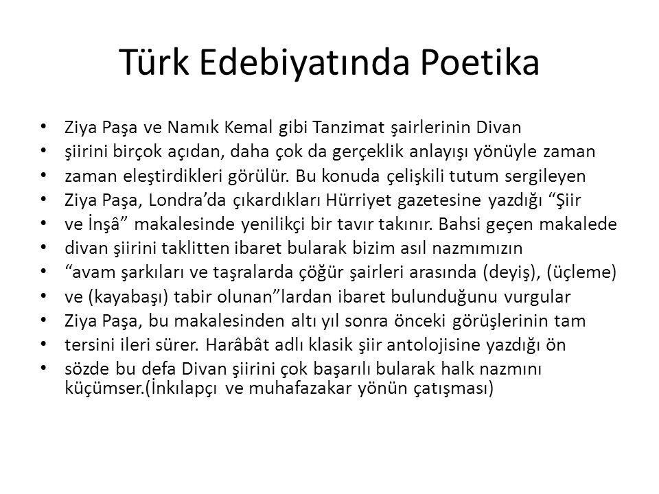 Türk Edebiyatında Poetika • Ziya Paşa ve Namık Kemal gibi Tanzimat şairlerinin Divan • şiirini birçok açıdan, daha çok da gerçeklik anlayışı yönüyle z