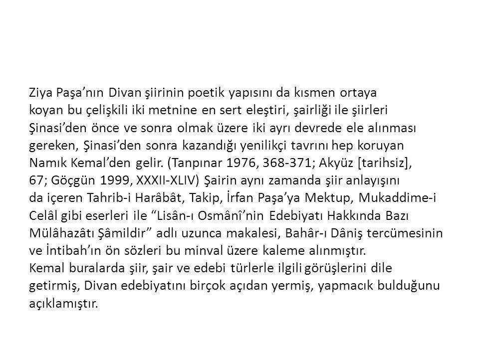 Ziya Paşa'nın Divan şiirinin poetik yapısını da kısmen ortaya koyan bu çelişkili iki metnine en sert eleştiri, şairliği ile şiirleri Şinasi'den önce v