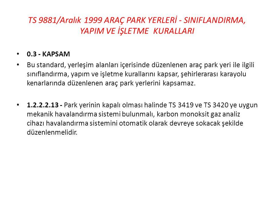TS 9881/Aralık 1999 ARAÇ PARK YERLERİ - SINIFLANDIRMA, YAPIM VE İŞLETME KURALLARI • 0.3 - KAPSAM • Bu standard, yerleşim alanları içerisinde düzenlene