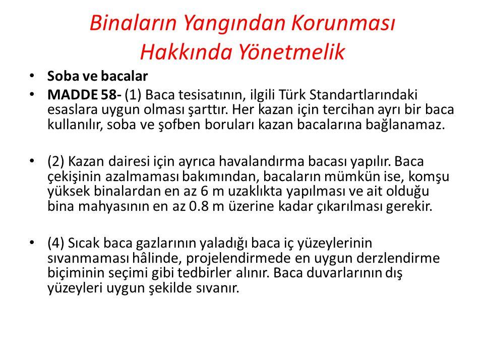 Binaların Yangından Korunması Hakkında Yönetmelik • Soba ve bacalar • MADDE 58- (1) Baca tesisatının, ilgili Türk Standartlarındaki esaslara uygun olm