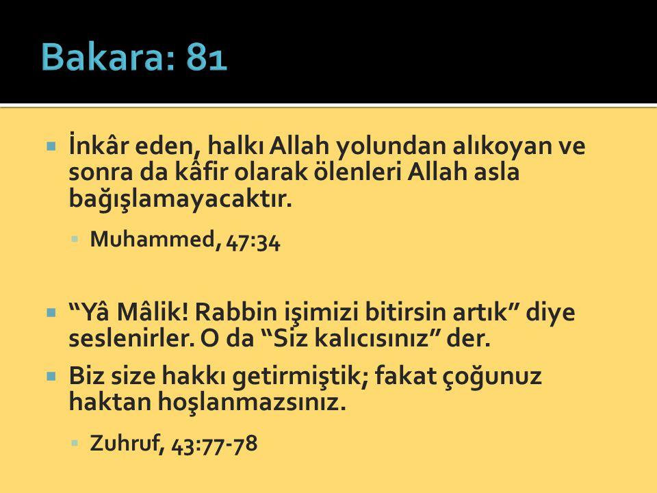 """ İnkâr eden, halkı Allah yolundan alıkoyan ve sonra da kâfir olarak ölenleri Allah asla bağışlamayacaktır.  Muhammed, 47:34  """"Yâ Mâlik! Rabbin işim"""
