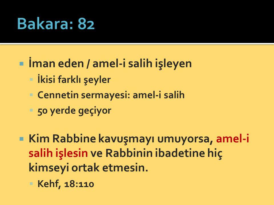  İman eden / amel-i salih işleyen  İkisi farklı şeyler  Cennetin sermayesi: amel-i salih  50 yerde geçiyor  Kim Rabbine kavuşmayı umuyorsa, amel-