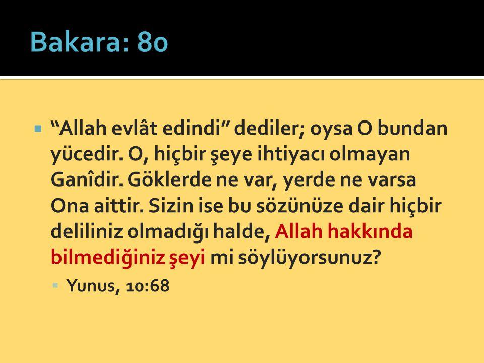 """ """"Allah evlât edindi"""" dediler; oysa O bundan yücedir. O, hiçbir şeye ihtiyacı olmayan Ganîdir. Göklerde ne var, yerde ne varsa Ona aittir. Sizin ise"""