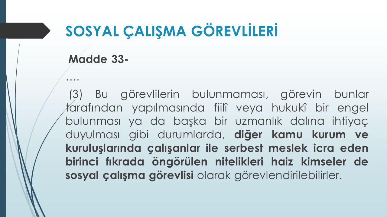 SOSYAL ÇALIŞMA GÖREVLİLERİ Madde 33- …. (3) Bu görevlilerin bulunmaması, görevin bunlar tarafından yapılmasında fiilî veya hukukî bir engel bulunması
