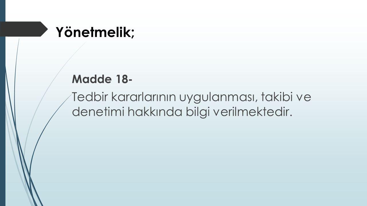 Yönetmelik; Madde 18- Tedbir kararlarının uygulanması, takibi ve denetimi hakkında bilgi verilmektedir.