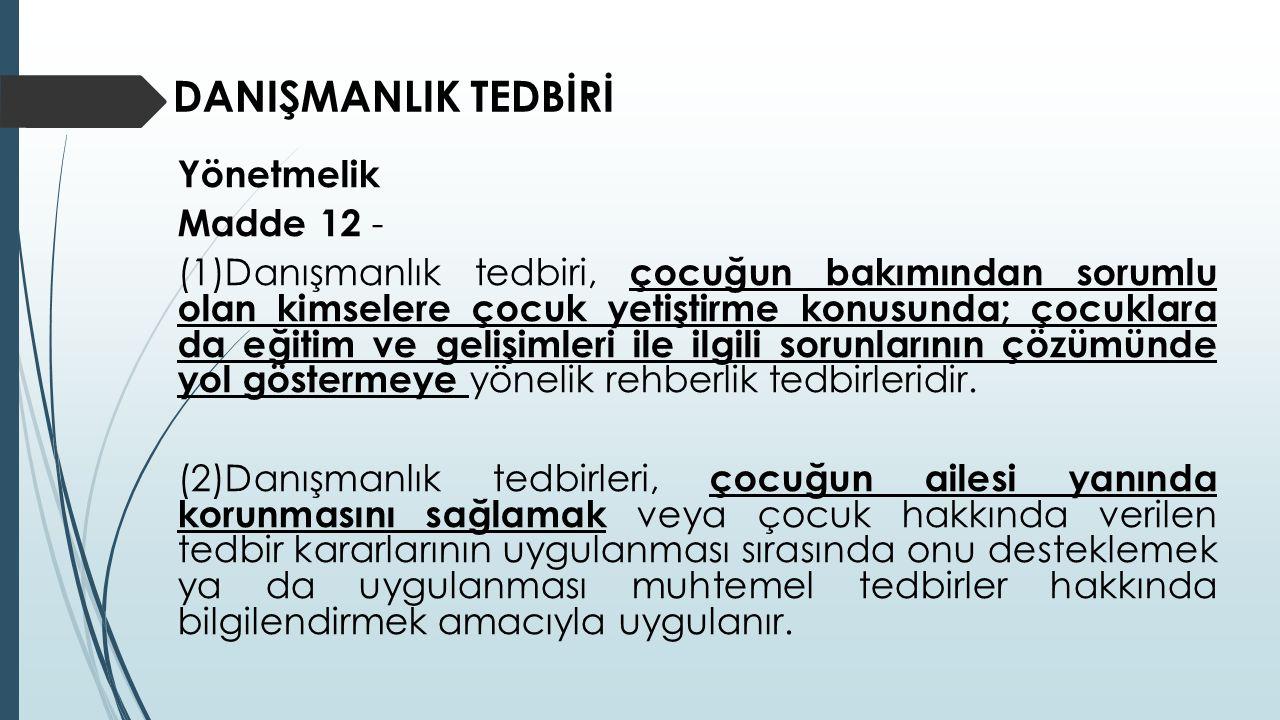 DANIŞMANLIK TEDBİRİ Yönetmelik Madde 12 - (1)Danışmanlık tedbiri, çocuğun bakımından sorumlu olan kimselere çocuk yetiştirme konusunda; çocuklara da e