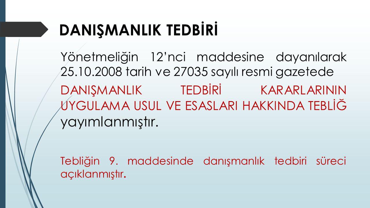 DANIŞMANLIK TEDBİRİ Yönetmeliğin 12'nci maddesine dayanılarak 25.10.2008 tarih ve 27035 sayılı resmi gazetede DANIŞMANLIK TEDBİRİ KARARLARININ UYGULAM