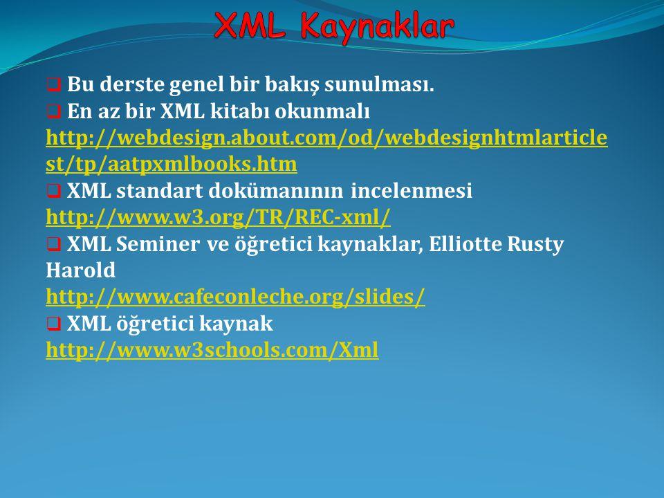  Bu derste genel bir bakış sunulması.  En az bir XML kitabı okunmalı http://webdesign.about.com/od/webdesignhtmlarticle st/tp/aatpxmlbooks.htm http:
