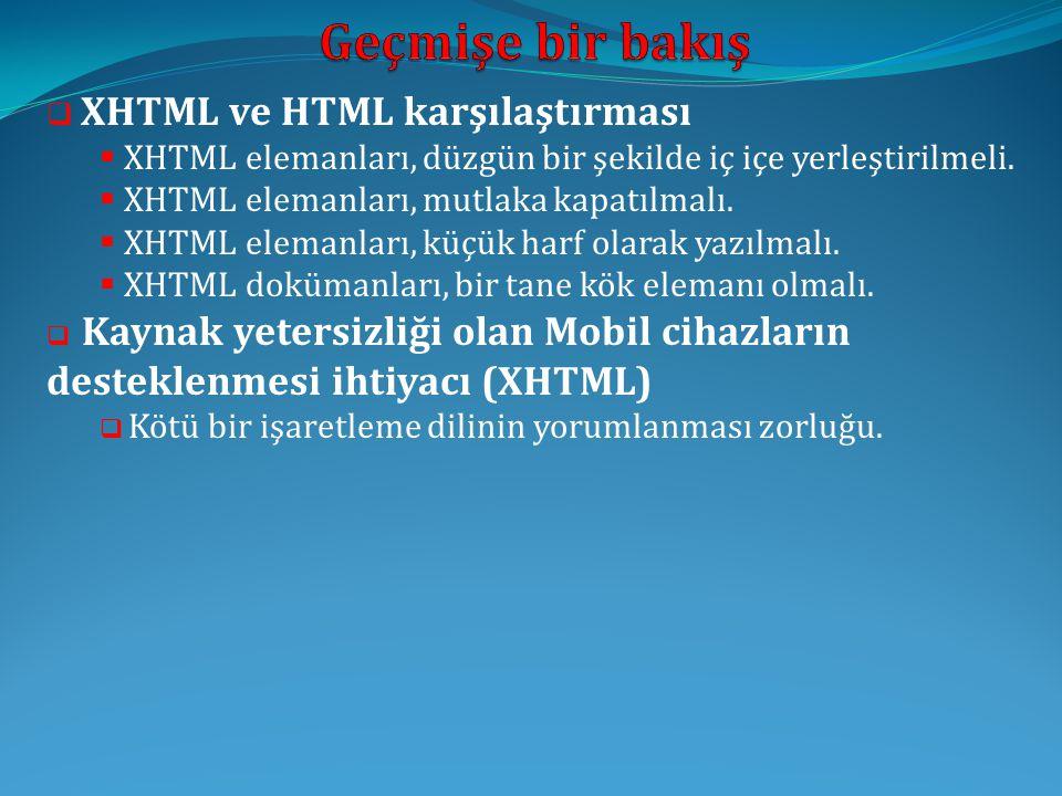  XHTML ve HTML karşılaştırması  XHTML elemanları, düzgün bir şekilde iç içe yerleştirilmeli.  XHTML elemanları, mutlaka kapatılmalı.  XHTML eleman