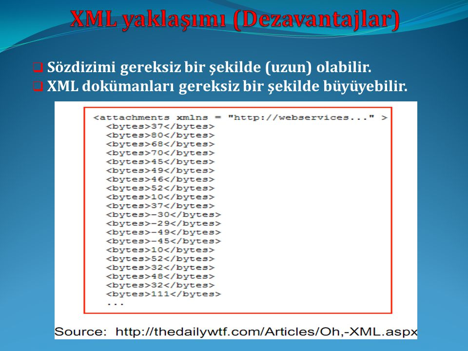  Sözdizimi gereksiz bir şekilde (uzun) olabilir.  XML dokümanları gereksiz bir şekilde büyüyebilir.