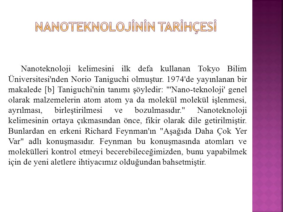 Nanoteknoloji kelimesini ilk defa kullanan Tokyo Bilim Üniversitesi nden Norio Taniguchi olmuştur.
