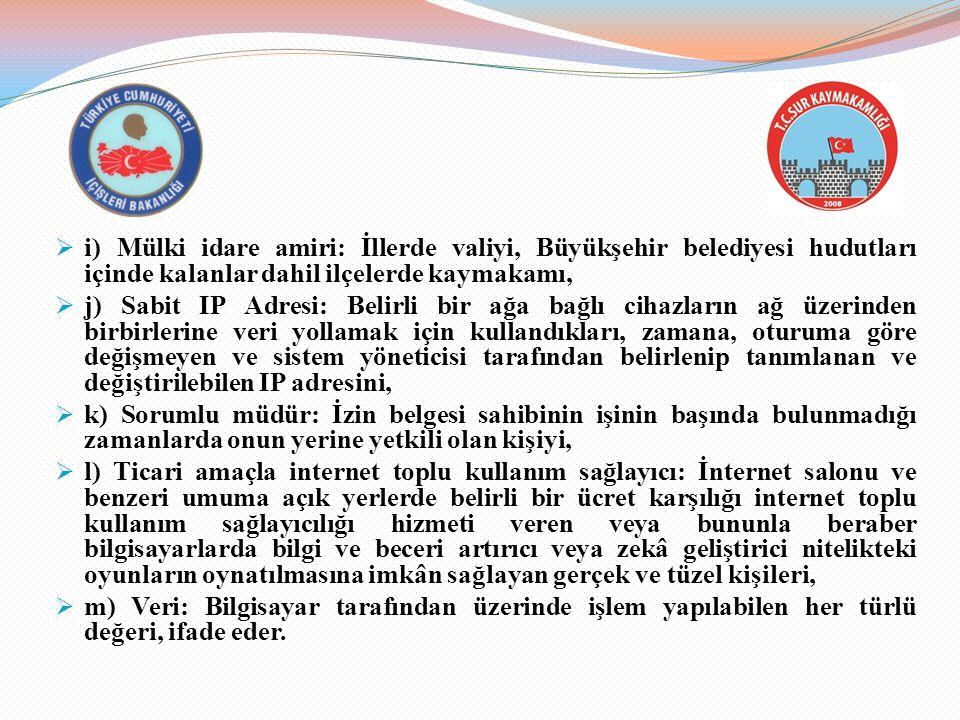  i) Mülki idare amiri: İllerde valiyi, Büyükşehir belediyesi hudutları içinde kalanlar dahil ilçelerde kaymakamı,  j) Sabit IP Adresi: Belirli bir a