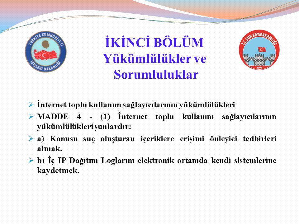 İKİNCİ BÖLÜM Yükümlülükler ve Sorumluluklar  İnternet toplu kullanım sağlayıcılarının yükümlülükleri  MADDE 4 - (1) İnternet toplu kullanım sağlayıc