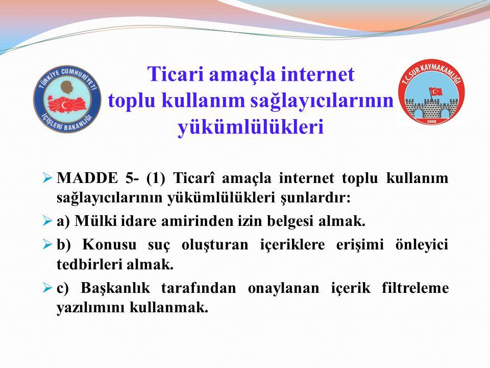 Ticari amaçla internet toplu kullanım sağlayıcılarının yükümlülükleri  MADDE 5- (1) Ticarî amaçla internet toplu kullanım sağlayıcılarının yükümlülük