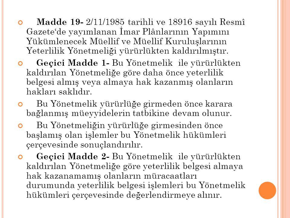 Madde 19- 2/11/1985 tarihli ve 18916 sayılı Resmî Gazete'de yayımlanan İmar Plânlarının Yapımını Yükümlenecek Müellif ve Müellif Kuruluşlarının Yeterl