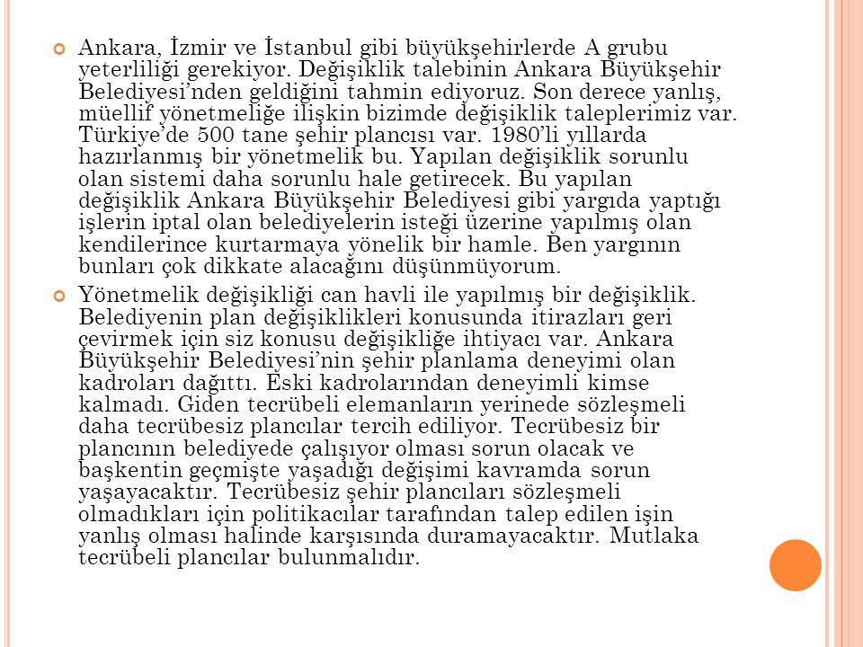 Ankara, İzmir ve İstanbul gibi büyükşehirlerde A grubu yeterliliği gerekiyor. Değişiklik talebinin Ankara Büyükşehir Belediyesi'nden geldiğini tahmin
