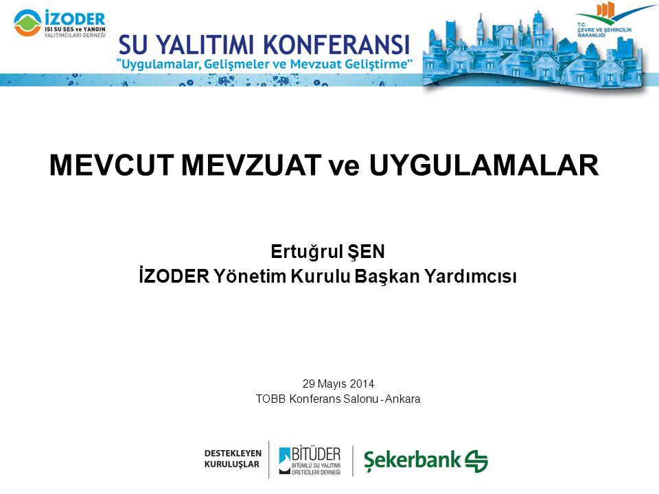 MEVCUT MEVZUAT ve UYGULAMALAR Ertuğrul ŞEN İZODER Yönetim Kurulu Başkan Yardımcısı 29 Mayıs 2014 TOBB Konferans Salonu - Ankara