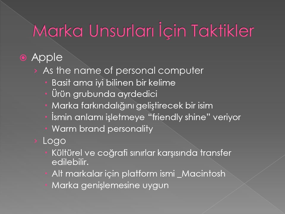  Apple › As the name of personal computer  Basit ama iyi bilinen bir kelime  Ürün grubunda ayrdedici  Marka farkındalığını geliştirecek bir isim 