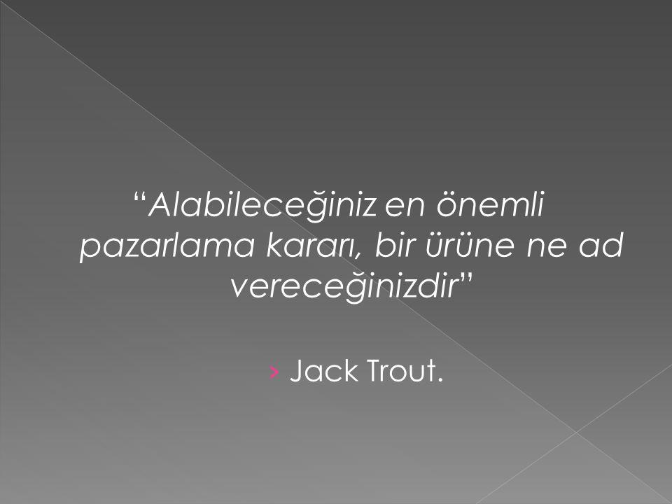 """""""Alabileceğiniz en önemli pazarlama kararı, bir ürüne ne ad vereceğinizdir"""" › Jack Trout."""
