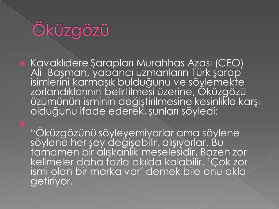  Kavaklıdere Şarapları Murahhas Azası (CEO) Ali Başman, yabancı uzmanların Türk şarap isimlerini karmaşık bulduğunu ve söylemekte zorlandıklarının be