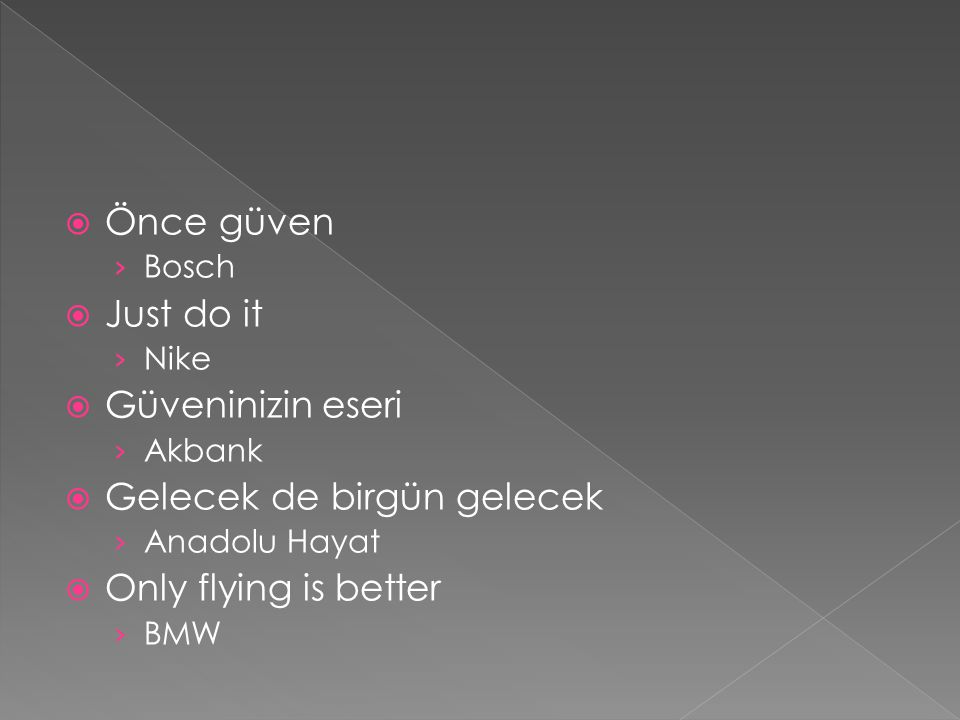  Önce güven › Bosch  Just do it › Nike  Güveninizin eseri › Akbank  Gelecek de birgün gelecek › Anadolu Hayat  Only flying is better › BMW