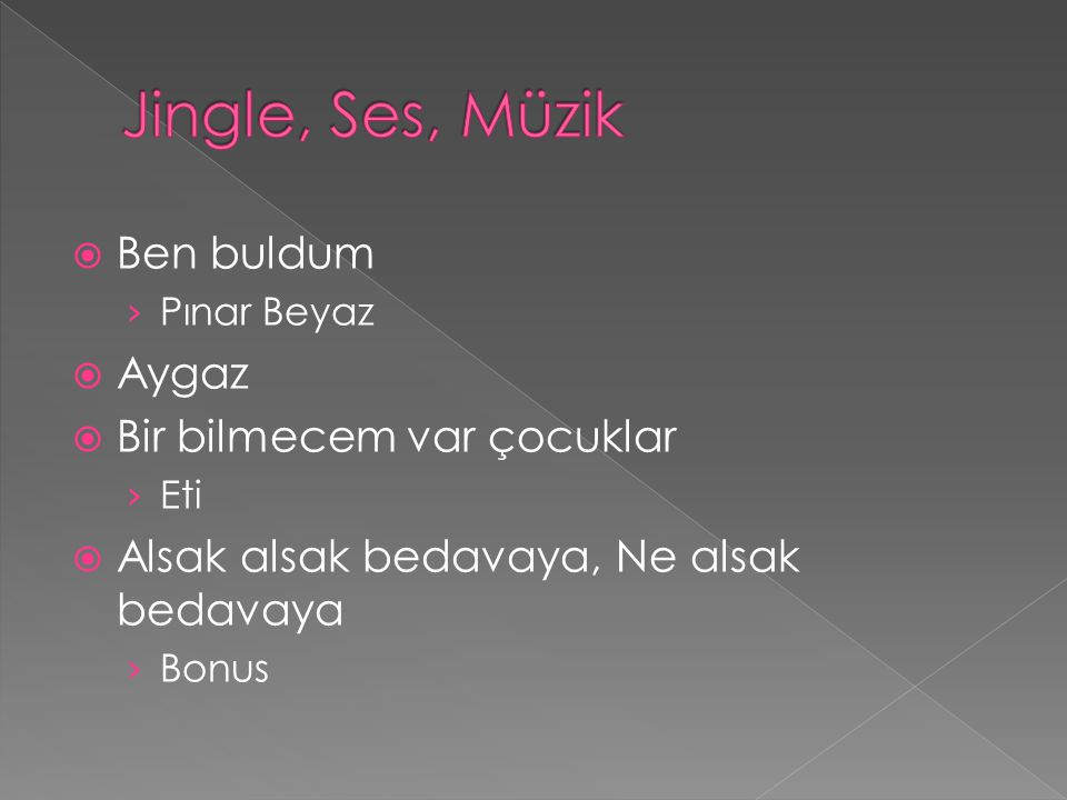  Ben buldum › Pınar Beyaz  Aygaz  Bir bilmecem var çocuklar › Eti  Alsak alsak bedavaya, Ne alsak bedavaya › Bonus