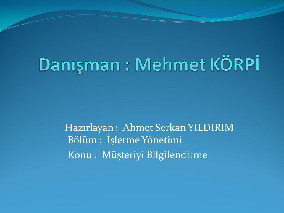 Hazırlayan : Ahmet Serkan YILDIRIM Bölüm : İşletme Yönetimi Konu : Müşteriyi Bilgilendirme