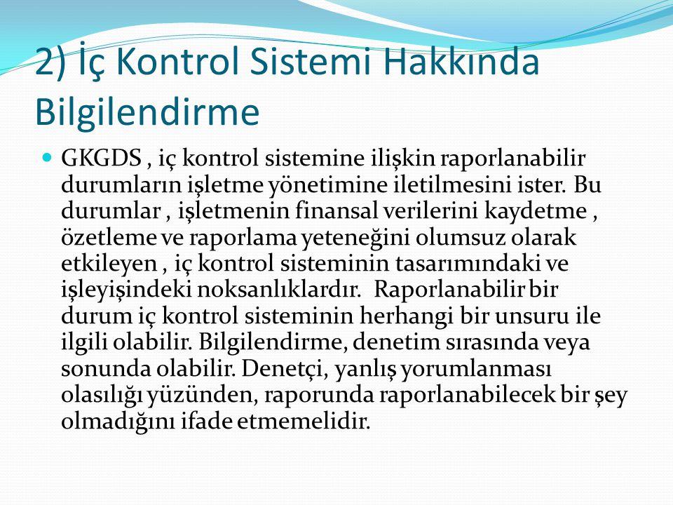 2) İç Kontrol Sistemi Hakkında Bilgilendirme  GKGDS, iç kontrol sistemine ilişkin raporlanabilir durumların işletme yönetimine iletilmesini ister.