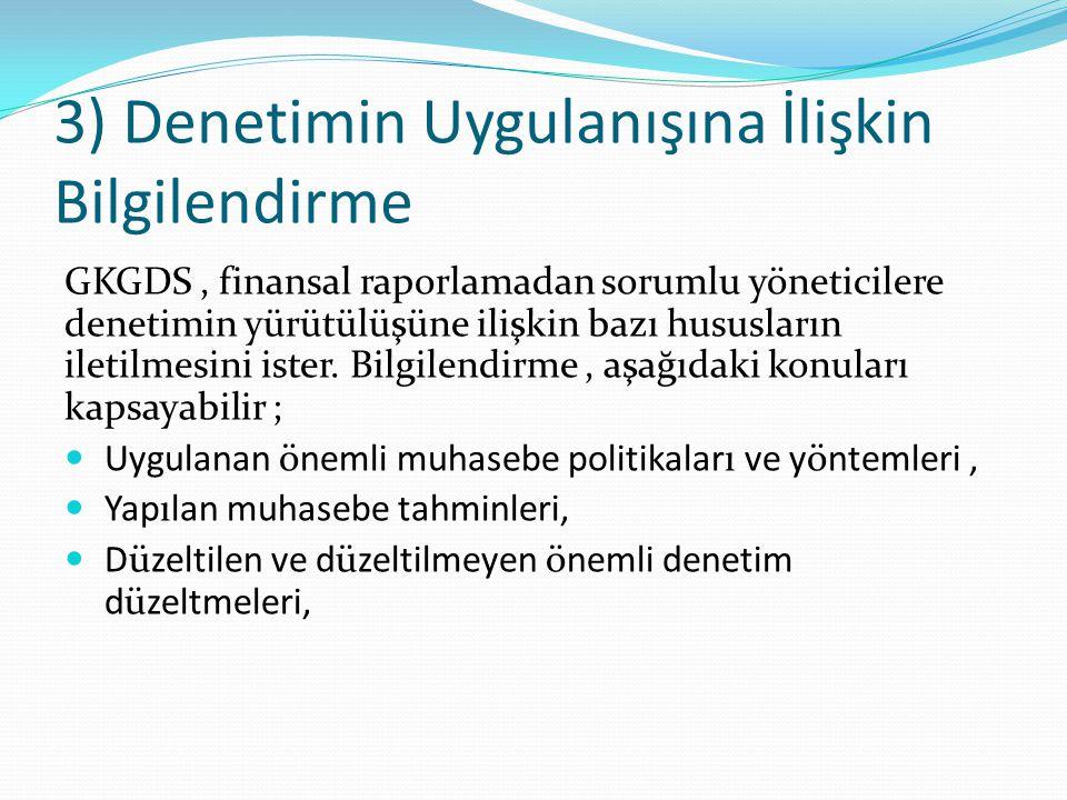3) Denetimin Uygulanışına İlişkin Bilgilendirme GKGDS, finansal raporlamadan sorumlu yöneticilere denetimin yürütülüşüne ilişkin bazı hususların iletilmesini ister.